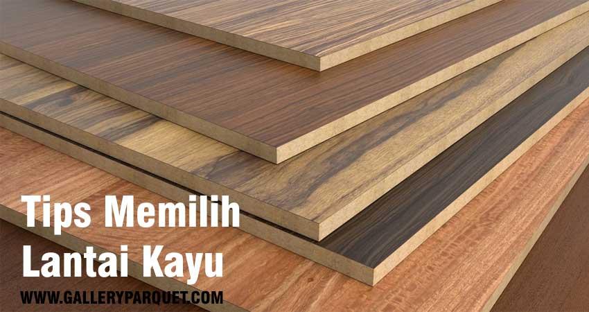 Inilah cara memilih lantai kayu yang benar
