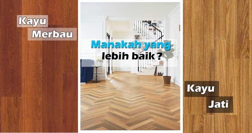 Kayu Merbau vs Jati, Mana yang Lebih Baik?