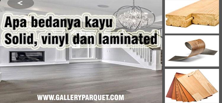 Perbedaan antara kayu solid, vinyl dan laminated