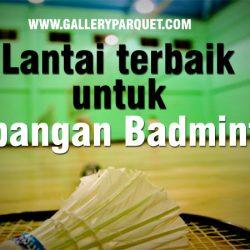 Jenis lantai untuk lapangan badminton